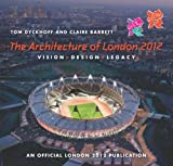 The Architecture of London 2012: Vision, Design and Legacy of the Olympic and Paralympic Games - An Official London 2012 Games Publication by Tom Dyckhoff (2012-04-03)