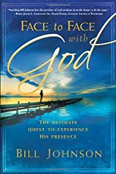 Face to Face With God: The Ultimate Quest to Experience His Presence by Bill Johnson (2007-08-21)