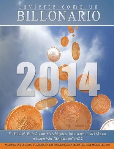 Invierte Como Un Billonario: Si Usted No Esta Viendo a Los Mejores Inversionistas del Mundo, a Quien Esta Observando? (2014)