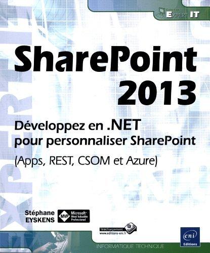 SharePoint 2013 - Dveloppez en .NET pour personnaliser SharePoint (Apps, REST, CSOM et Azure) de Stphane EYSKENS (11 septembre 2013) Broch