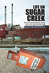 LIFE ON SUGAR CREEK: Battlefield Report from the Last Newspaper War: Battlefield Report from the last newspaper war (English Edition)