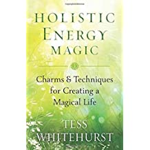 Holistic Energy Magic: Charms & Techniques for Creating a Magical Life by Tess Whitehurst (2015-05-08)