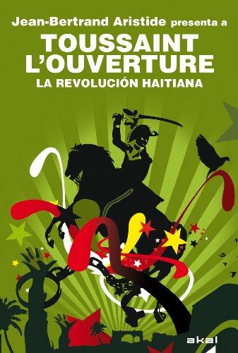 Toussaint L'Ouverture. La Revolución haitiana. Jean-Bertrand Aristide presenta a Toussaint L'Ouverture (Revoluciones) por Jean-Bertrand Aristide