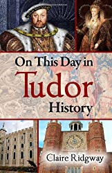 On This Day in Tudor History by Claire Ridgway (2012-11-02)