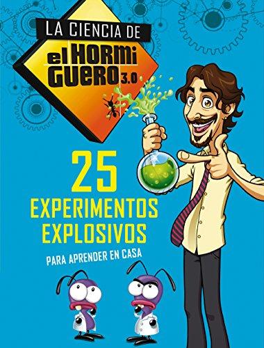 25 experimentos explosivos para aprender en casa (La ciencia de El Hormiguero 3.0) (No ficción ilustrados) por El Hormiguero