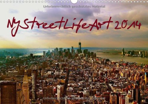 NYStreetLifeArt 2014/UK-Version (Wall Calendar 2014 DIN A3 Landscape): New York City in the streets with life (Month Calendar, 14 pages)