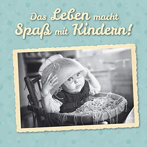 Das Leben macht Spaß mit Kindern!: Geschenkbuch für alle Mütter und Väter und die, die es werden.