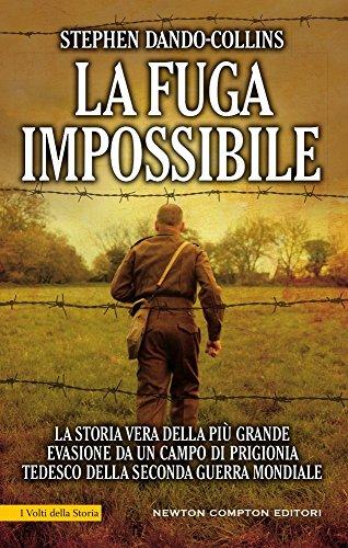 La fuga impossibile. La storia vera della pi grande evasione da un campo di prigionia tedesco della seconda guerra mondiale
