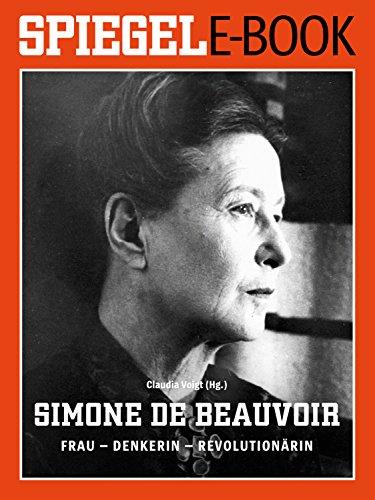 Simone de Beauvoir. Frau - Denkerin - Revolutionärin: Ein SPIEGEL E-Book (Andere Frau Haus Eine)