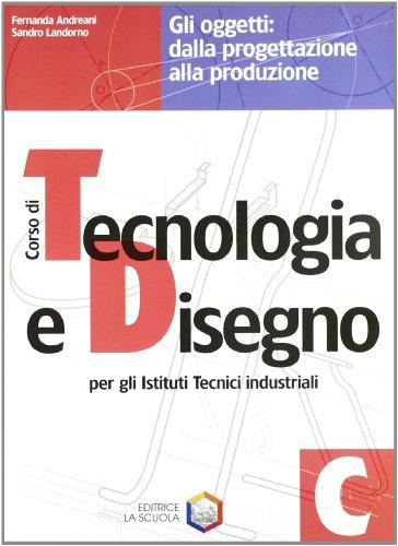 Corso di tecnologia e disegno. Modulo C: Gli oggetti, dalla progettazione. Con espansione online. Per gli Ist. tecnici industriali