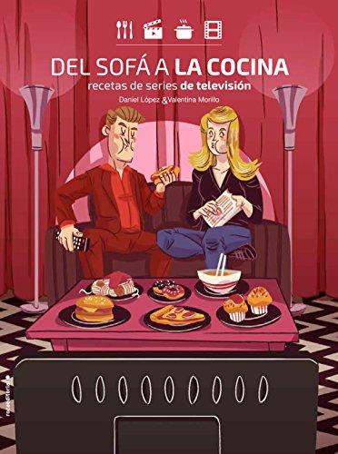 Del sofá a la cocina: Recetas de series de televisión (No Ficción) por Daniel López