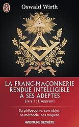 La Franc-maçonnerie rendue intelligible à ses adeptes : Tome 1, L'Apprenti