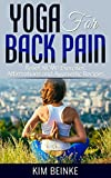 Yoga for Back Pain: Relief NOW! Exercises, Affirmations and Ayurvedic Recipes (Yoga for Back Pain, Yoga for Weight Loss, Stress, Anxiety Relief, Including Color Photos of Asanas)