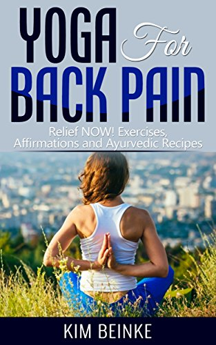 Yoga for Back Pain: Relief NOW! Exercises, Affirmations and ...