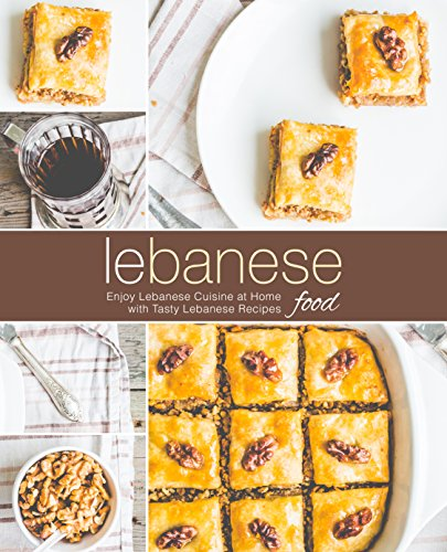 Lebanese Food: Enjoy Lebanese Cuisine at Home with Tasty Lebanese Recipes (2nd Edition) (English Edition)