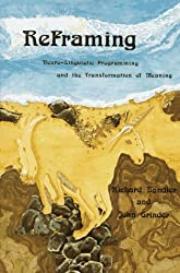 Reframing: Neuro-Linguistic Programming and the Transformation of Meaning by Richard Bandler (1982-07-30)