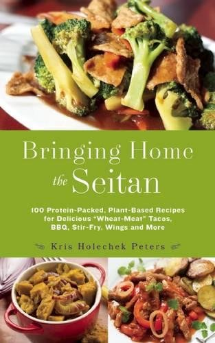 Bringing Home the Seitan: 100 Protein-Packed, Plant-Based Recipes for Delicious