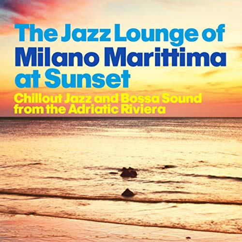 The Jazz Lounge of Milano Marittima at Sunset (Chillout Jazz and Bossa Sound from the Adriatic Riviera)
