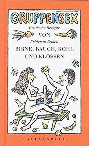 Gruppensex von Birne, Bauch, Kohl und Klössen: Erotische Rezepte