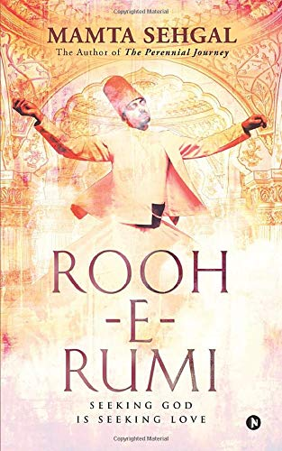 Rooh-e-Rumi: Seeking God is Seeking Love
