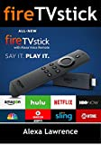 Fire TVStick with Alexa Voice Remote: How To Efficiently Use Your Fire Stick  ( Amazon Fire TV Stick User Guide, How To Use Fire Stick )