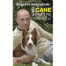 Il cane secondo me: Vi racconto quello che ho imparato dai cani