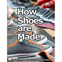 How Shoes are Made: A behind the scenes look at a real shoe factory by Wade Motawi(2015-11-18)