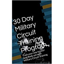 30 Day Military Circuit Training Program: Train your way to your best Body yet with Military Circuit Training