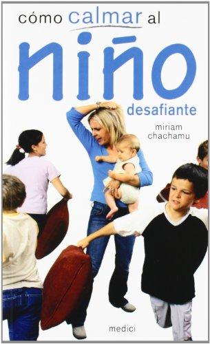 CÓMO CALMAR AL NIÑO DESAFIANTE (NIÑOS Y ADOLESCENTES) por MIRIAM CHACHAMU