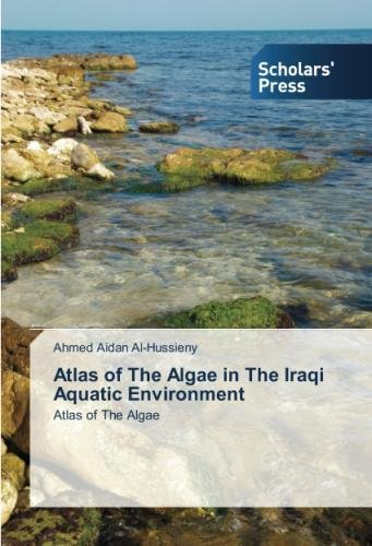 Atlas of The Algae in The Iraqi Aquatic Environment por Ahmed Aidan Al-Hussieny