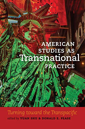 American Studies as Transnational Practice: Turning toward the Transpacific (Re-Mapping the Transnational: A Dartmouth Series in American Studies) (English Edition)