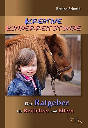 Kreative Kinderreitstunde: Der Ratgeber für Reitlehrer und Eltern