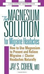 The Magnesium Solution for Migraine Headaches by Jay S. Cohen (2004-09-01)