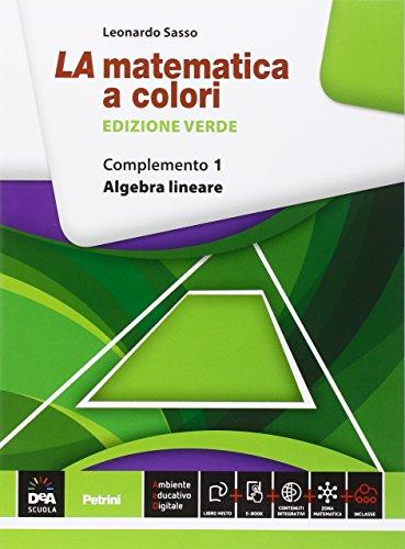 La matematica a colori. Ediz. verde. Complemento 1. Algebra lineare C1-C4-C9. Per le Scuole superiori. Con e-book. Con espansione online