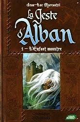 LE GESTE D'ALBAN - tome 1 : L'enfant monstre