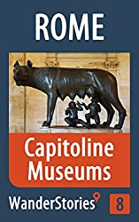 Capitoline Museums in Rome - a travel guide and tour as with the best local guide (Rome Travel Stories Book 8)