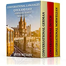 Conversational Languages Quick and Easy, Germanic Series, Boxset 5-7: The German Language, The Dutch Language, and the Norwegian Language (English Edition)