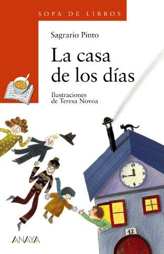 La casa de los días (Literatura Infantil (6-11 Años) - Sopa De Libros) por Sagrario Pinto