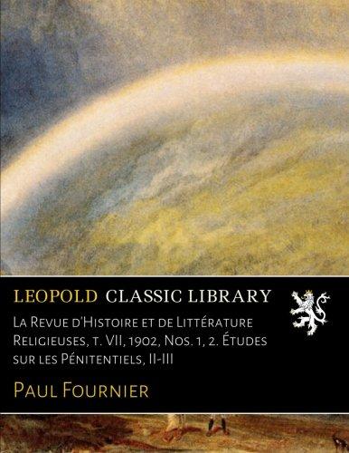 La Revue d'Histoire et de Littérature Religieuses, t. VII, 1902, Nos. 1, 2. Études sur les Pénitentiels, II-III par Paul Fournier