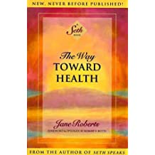 The Way Toward Health (Seth Book) by Jane Roberts (1998-01-15)