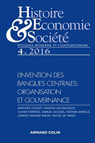 Histoire, Économie & Société (4/2016) L'invention des banques centrales : organisation et gouver: Linvention des banques centrales : organisation et gouvernance