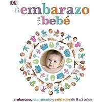 El embarazo y tu bebé: Embarazo, nacimiento y cuidados de 0 a 3 años (BIENESTAR)