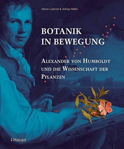 Botanik in Bewegung: Alexander von Humboldt und die Wissenschaft der Pflanzen
