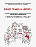 AD/HS Praxishandbuch. Ein praktischer Leitfaden für Kinder, Jugendliche und ihre Eltern, Erwachsene, Lehrer und Therapeuten - Adam Alfred