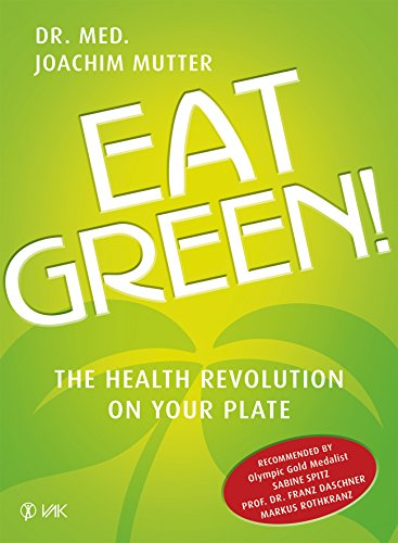 Eat Green!: The Health Revolution On Your Plate (English Edition) von [Mutter, Joachim]