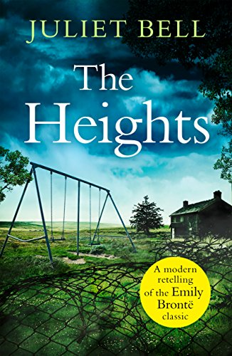 The Heights: A gripping modern re-telling of Wuthering Heights by [Bell, Juliet]