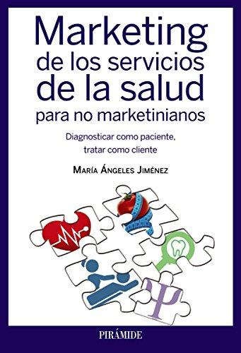 Marketing de los servicios de la salud para no marketinianos (Empresa Y Gestión) por María Ángeles Jiménez