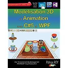 Modelisation 3D et Animation avec C#5 et WPF: Avec Visual Studio 2013
