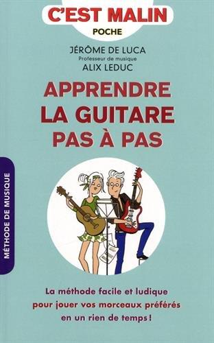 Apprendre la guitare pas à pas, c'est malin. La méthode facile et ludique pour jouer vos morceaux préférés en un rien de temps ! par Luca (de)