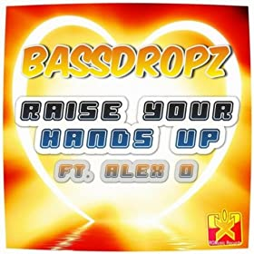 BassDropz feat. Alex O.-Raise Your Hands Up